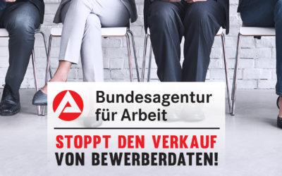 Stoppt den Verkauf von Bewerberdaten aus der Jobbörse der Bundesagentur für Arbeit!